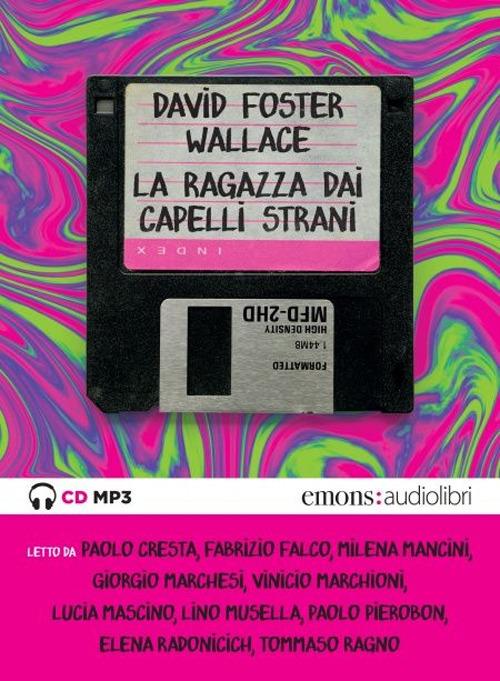 Audiolibro Wallace David Foster - La Ragazza Dai Capelli Strani Letto Da Llvv. Audiolibro. CD Audio Formato MP3 NUOVO SIGILLATO, EDIZIONE DEL 21/05/2020 SUBITO DISPONIBILE